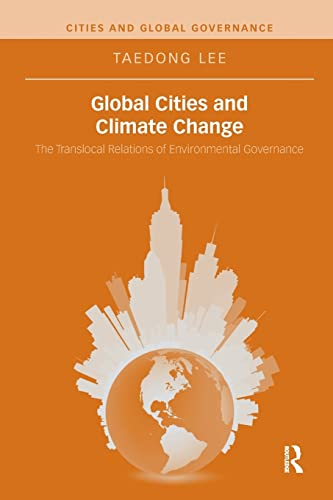 9781138286207: Global Cities and Climate Change: The Translocal Relations of Environmental Governance (Cities and Global Governance)