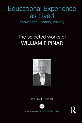 9781138287136: Educational Experience as Lived: Knowledge, History, Alterity: The Selected Works of William F. Pinar