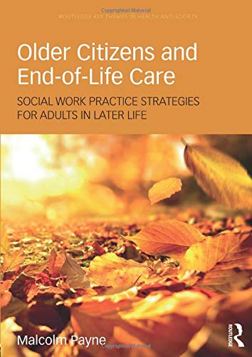 9781138288720: Older Citizens and End-of-Life Care: Social Work Practice Strategies for Adults in Later Life (Routledge Key Themes in Health and Society)