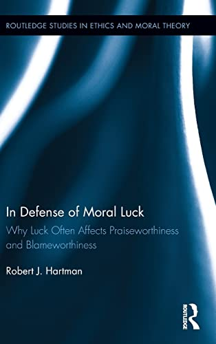 9781138293441: In Defense of Moral Luck: Why Luck Often Affects Praiseworthiness and Blameworthiness (Routledge Studies in Ethics and Moral Theory)