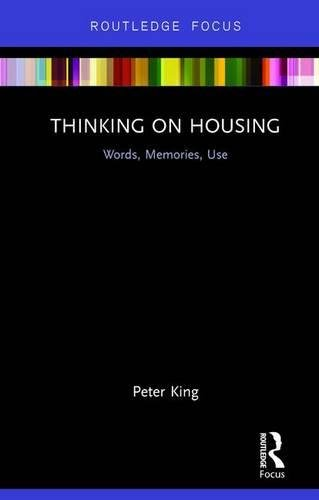 Thinking on Housing: Words, Memories, Use (Routledge: King, Peter