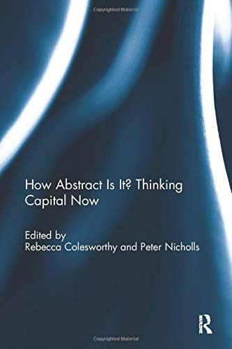 9781138294974: How Abstract Is It? Thinking Capital Now