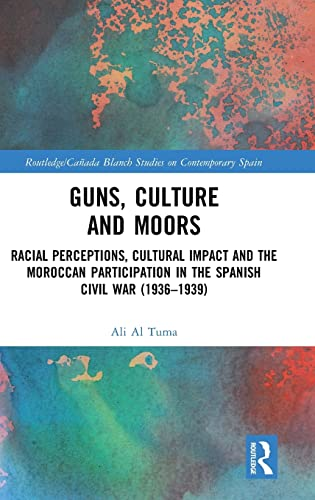 Guns, Culture and Moors: Racial Perceptions, Cultural Impact and the Moroccan Participation in the ...