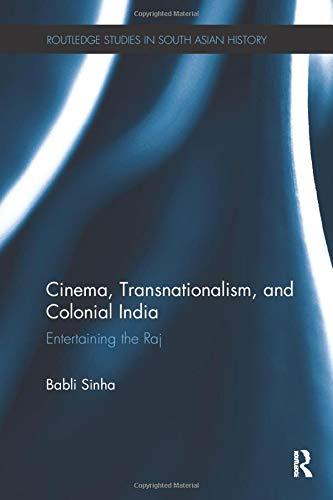 9781138303010: Cinema, Transnationalism, and Colonial India: Entertaining the Raj (Routledge Studies in South Asian History)