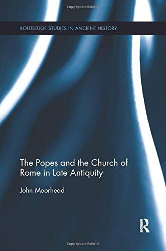 9781138305779: The Popes and the Church of Rome in Late Antiquity (Routledge Studies in Ancient History)