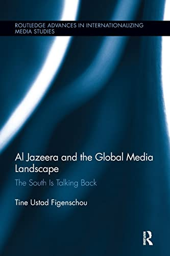 9781138305830: Al Jazeera and the Global Media Landscape: The South is Talking Back (Routledge Advances in Internationalizing Media Studies)