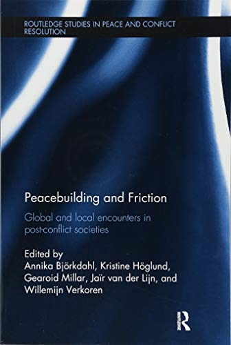 9781138308954: Peacebuilding and Friction: Global and Local Encounters in Post Conflict-Societies (Routledge Studies in Peace and Conflict Resolution)