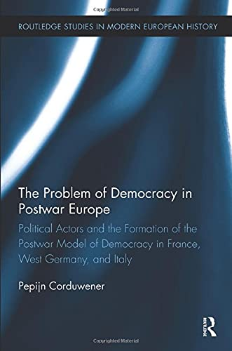 9781138329720: The Problem of Democracy in Postwar Europe: Political Actors and the Formation of the Postwar Model of Democracy in France, West Germany and Italy