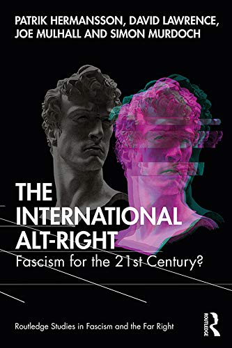 9781138363861: The International Alt-Right: Fascism for the 21st Century? (Routledge Studies in Fascism and the Far Right)