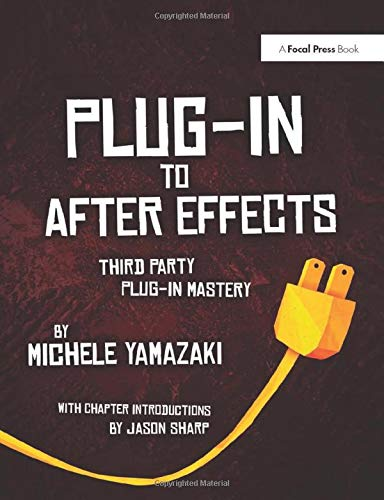 9781138401426: Plug-in to After Effects: Third Party Plug-in Mastery
