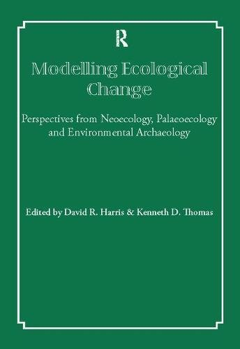 9781138404984: Modelling Ecological Change: Perspectives from Neoecology, Palaeoecology and Environmental Archaeology