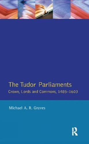 9781138408074: Tudor Parliaments,The Crown,Lords and Commons,1485-1603