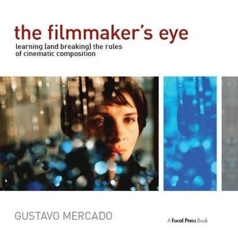 9781138410589: The Filmmaker's Eye: Learning (and Breaking) the Rules of Cinematic Composition