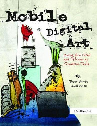 9781138417854: Mobile Digital Art: Using the iPad and iPhone as Creative Tools