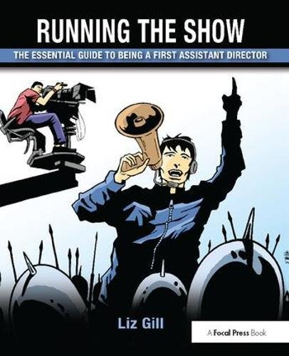 9781138418042: Running the Show: The Essential Guide to Being a First Assistant Director