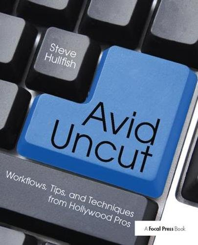 9781138425941: Avid Uncut: Workflows, Tips, and Techniques from Hollywood Pros