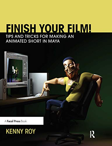9781138428553: Finish Your Film! Tips and Tricks for Making an Animated Short in Maya