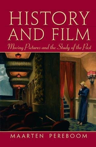 History and Film: Moving Pictures and the: PEREBOOM, MAARTEN
