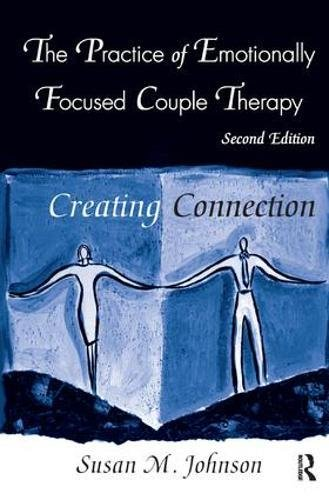 9781138441309: The Practice of Emotionally Focused Couple Therapy: Creating Connection (Basic Principles into Practice)