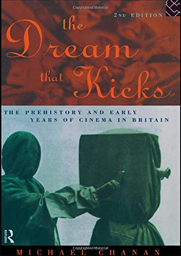 9781138442900: The Dream That Kicks: The Prehistory and Early Years of Cinema in Britain