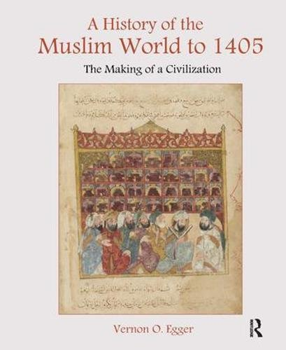 9781138451674: A History of the Muslim World to 1405: The Making of a Civilization