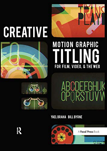 9781138452916: Creative Motion Graphic Titling for Film, Video, and the Web: Dynamic Motion Graphic Title Design