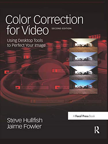 9781138459809: Color Correction for Video: Using Desktop Tools to Perfect Your Image