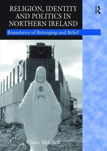 9781138465220: Religion, Identity and Politics in Northern Ireland: Boundaries of Belonging and Belief