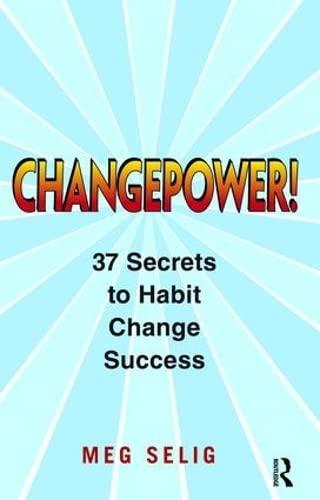9781138466784: Changepower!: 37 Secrets to Habit Change Success