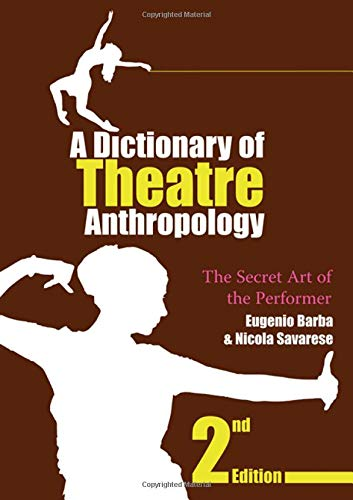 9781138472983: A Dictionary of Theatre Anthropology: The Secret Art of the Performer