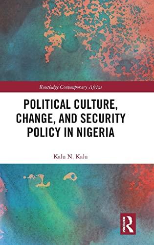 Political Culture, Change, and Security Policy in: Kalu Ndukwe Kalu