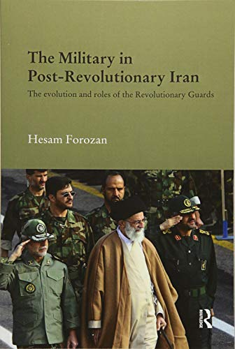 9781138476318: The Military in Post-Revolutionary Iran: The Evolution and Roles of the Revolutionary Guards (Durham Modern Middle East and Islamic World Series)