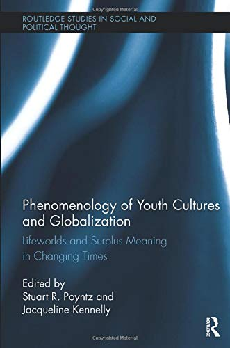 9781138484917: Phenomenology of Youth Cultures and Globalization: Lifeworlds and Surplus Meaning in Changing Times (Routledge Studies in Social and Political Thought)