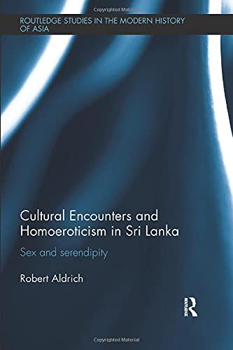 9781138491502: Cultural Encounters and Homoeroticism in Sri Lanka (Routledge Studies in the Modern History of Asia)