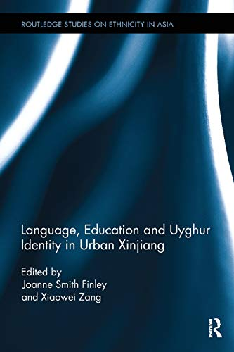 9781138494619: Language, Education and Uyghur Identity in Urban Xinjiang (Routledge Studies on Ethnicity in Asia)