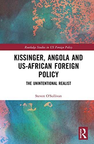 9781138496002: Kissinger, Angola and US-African Foreign Policy: The Unintentional Realist (Routledge Studies in US Foreign Policy)