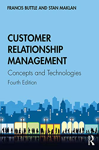 Customer Relationship Management: Concepts and Technologies: BUTTLE, FRANCIS; MAKLAN,