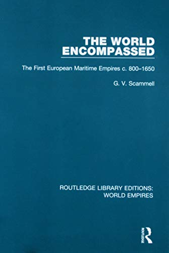 9781138499348: The World Encompassed: The First European Maritime Empires c.800-1650: Volume 15 (Routledge Library Editions: World Empires)