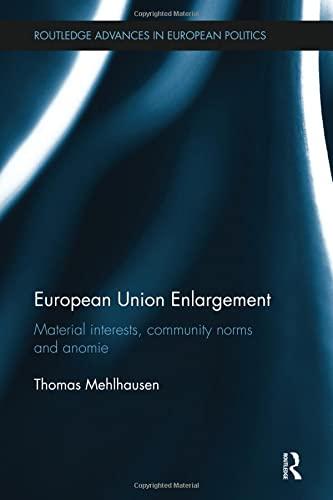9781138505001: European Union Enlargement: Material interests, community norms and anomie (Routledge Advances in European Politics)