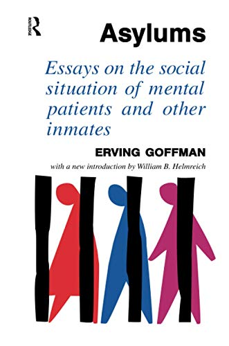 9781138507463: Asylums: Essays on the Social Situation of Mental Patients and Other Inmates