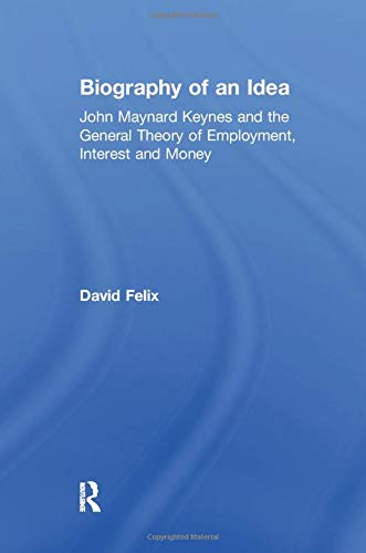 9781138507661: Biography of an Idea: John Maynard Keynes and the General Theory of Employment, Interest and Money