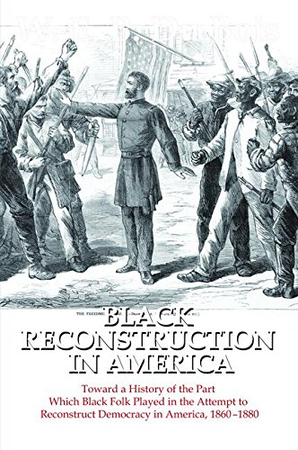 9781138519671: Black Reconstruction in America: Toward a History of the Part Which Black Folk Played in the Attempt to Reconstruct Democracy in America, 1860-1880
