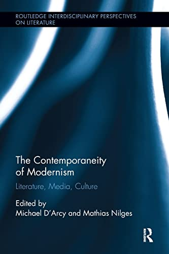 9781138547643: The Contemporaneity of Modernism: Literature, Media, Culture (Routledge Interdisciplinary Perspectives on Literature)