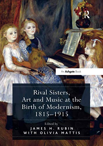 9781138548091: Rival Sisters, Art and Music at the Birth of Modernism, 1815–1915