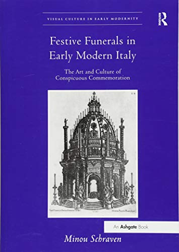9781138548145: Festive Funerals in Early Modern Italy: The Art and Culture of Conspicuous Commemoration (Visual Culture in Early Modernity)
