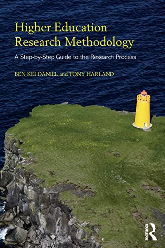 Higher Education Research Methodology: A Step-by-Step Guide: Daniel, Ben Kei,