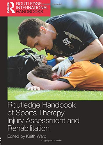 9781138559066: Routledge Handbook of Sports Therapy, Injury Assessment and Rehabilitation (Routledge International Handbooks)