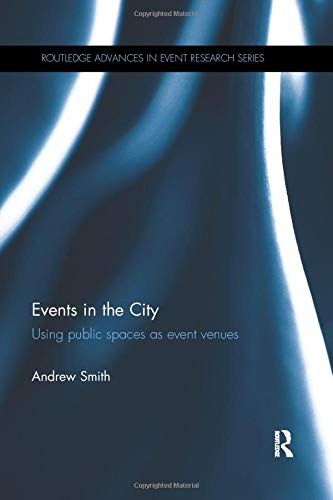 9781138559097: Events in the City: Using public spaces as event venues (Routledge Advances in Event Research Series)
