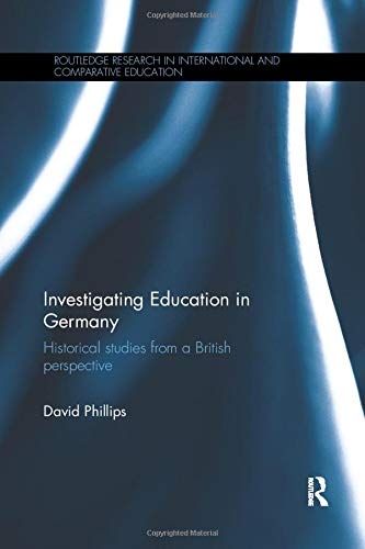 9781138565050: Investigating Education in Germany: Historical studies from a British perspective (Routledge Research in International and Comparative Education)