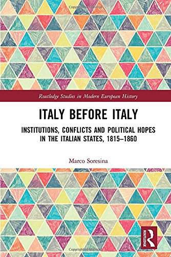 9781138565234: Italy Before Italy: Institutions, Conflicts and Political Hopes in the Italian States, 1815-1860 (Routledge Studies in Modern European History)